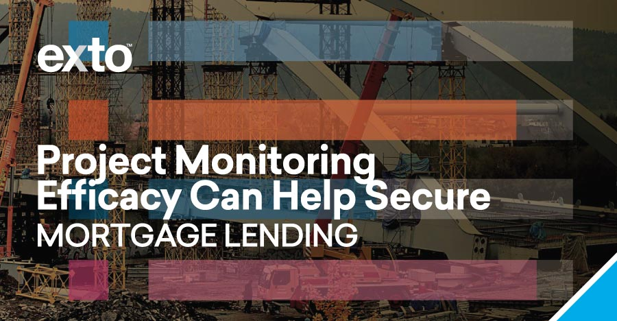 Project Monitoring Efficacy Can Help Secure Mortgage Lending